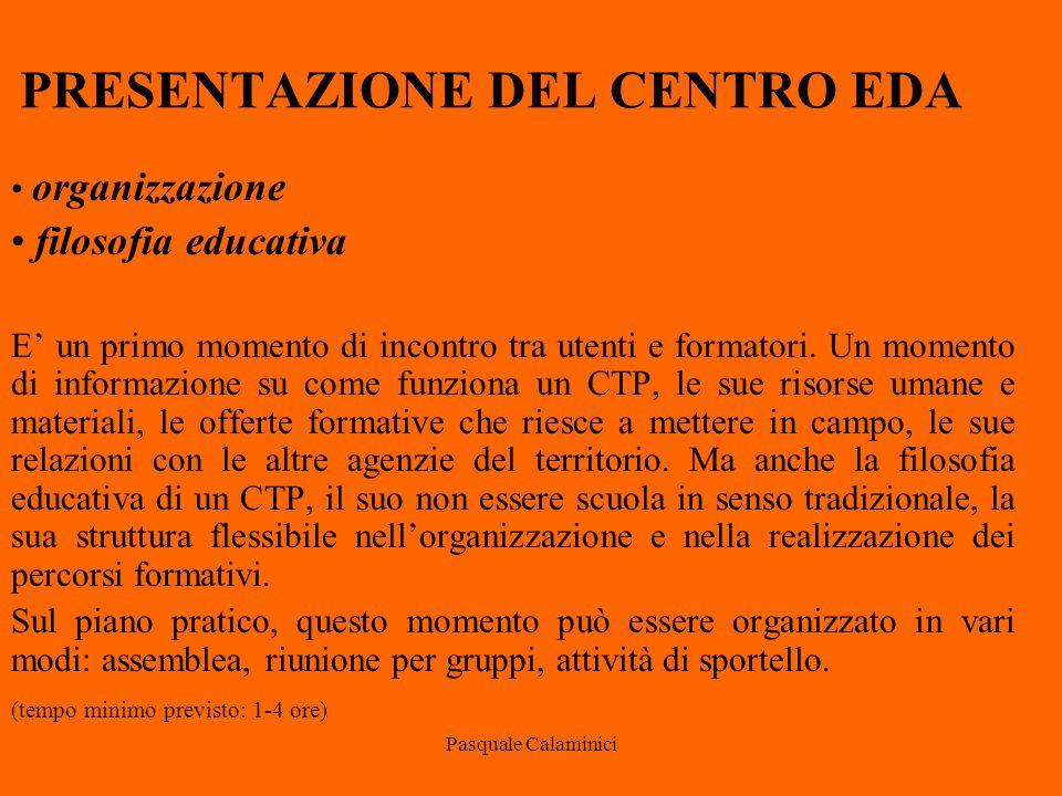Pasquale Calaminici PRESENTAZIONE DEL CENTRO EDA organizzazione filosofia educativa E' un primo momento di incontro tra utenti e formatori.