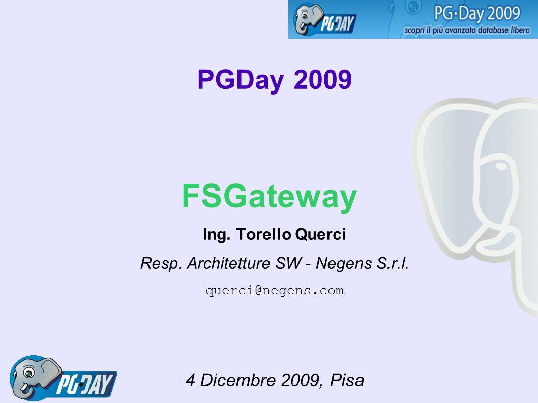 PGDay 2009 FSGateway Ing. Torello Querci Resp. Architetture SW - Negens S.r.l.
