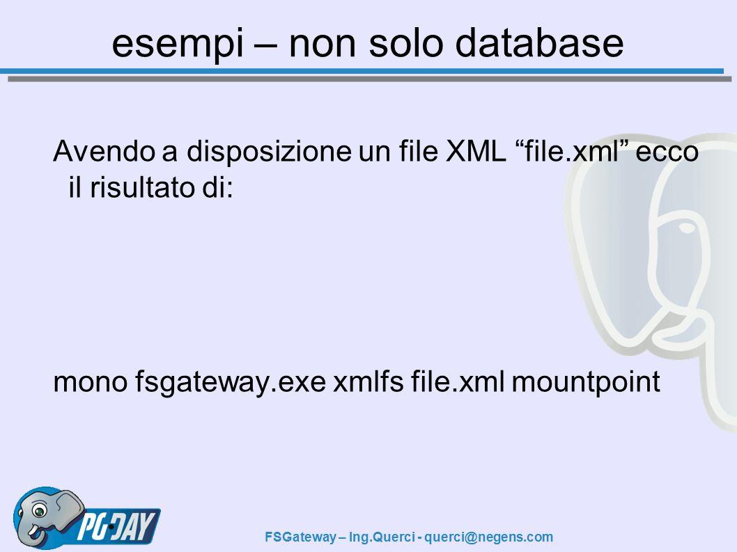 FSGateway – Ing.Querci - querci@negens.com esempi – non solo database Avendo a disposizione un file XML file.xml ecco il risultato di: mono fsgateway.exe xmlfs file.xml mountpoint