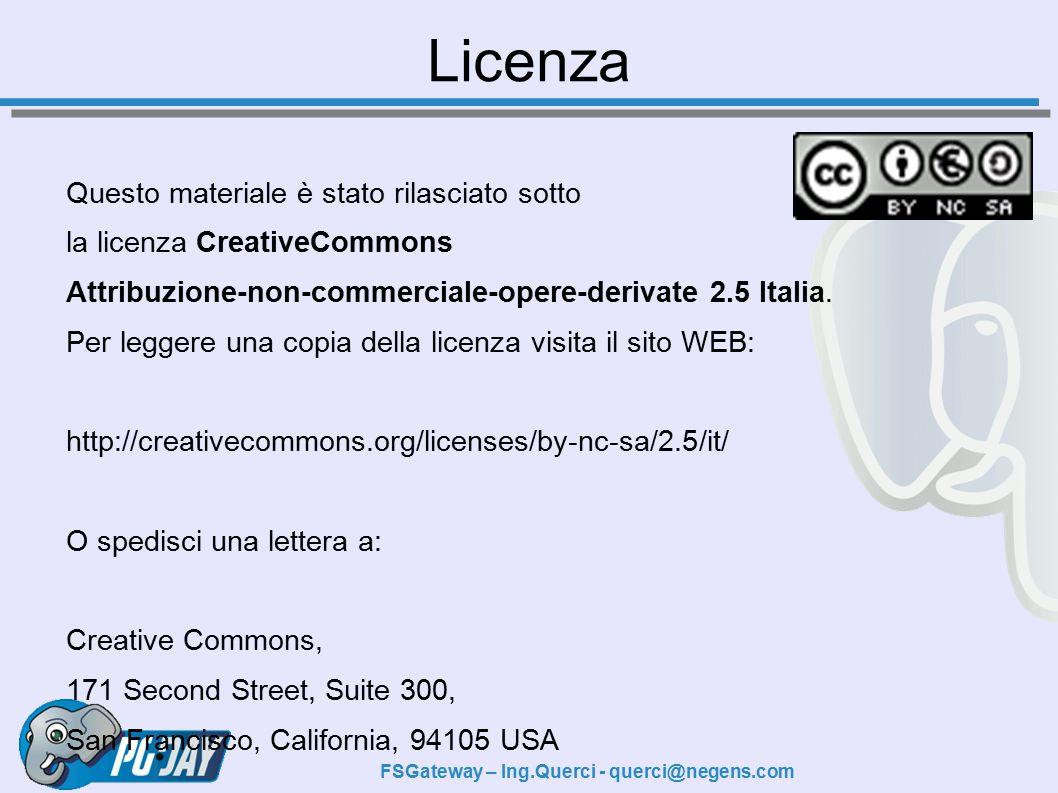 FSGateway – Ing.Querci - querci@negens.com Licenza Questo materiale è stato rilasciato sotto la licenza CreativeCommons Attribuzione-non-commerciale-opere-derivate 2.5 Italia.