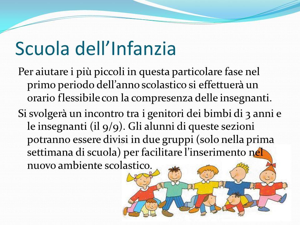Scuola dell'Infanzia Per aiutare i più piccoli in questa particolare fase nel primo periodo dell'anno scolastico si effettuerà un orario flessibile con la compresenza delle insegnanti.