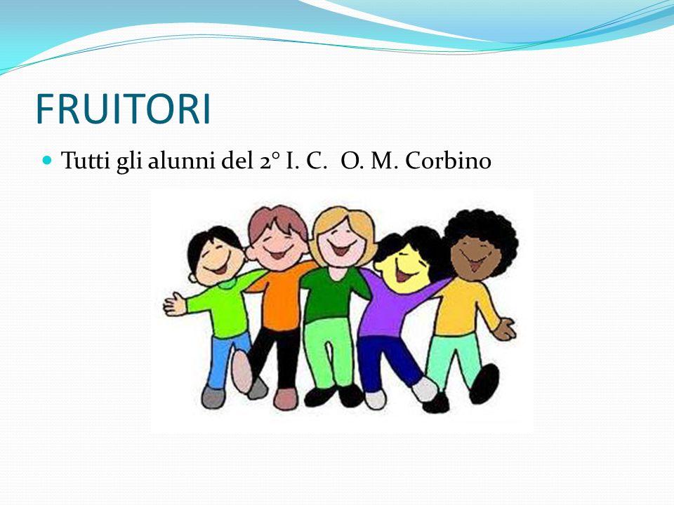 FRUITORI Tutti gli alunni del 2° I. C. O. M. Corbino