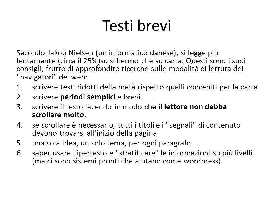 Testi brevi Secondo Jakob Nielsen (un informatico danese), si legge più lentamente (circa il 25%)su schermo che su carta.