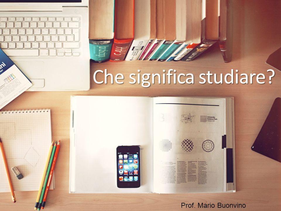Che significa studiare Prof. Mario Buonvino