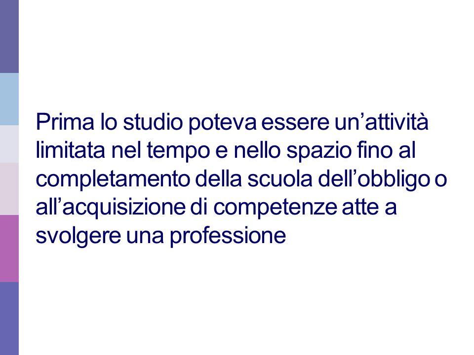 Prima lo studio poteva essere un'attività limitata nel tempo e nello spazio fino al completamento della scuola dell'obbligo o all'acquisizione di competenze atte a svolgere una professione
