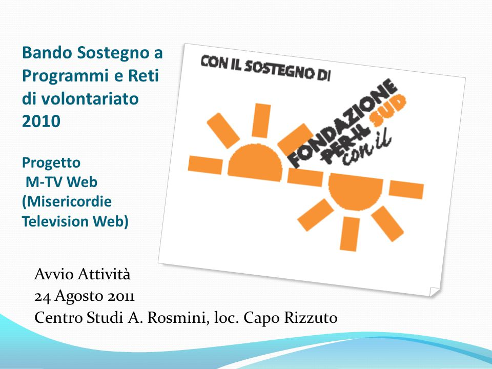 Bando Sostegno a Programmi e Reti di volontariato 2010 Progetto M-TV Web (Misericordie Television Web) Avvio Attività 24 Agosto 2011 Centro Studi A.
