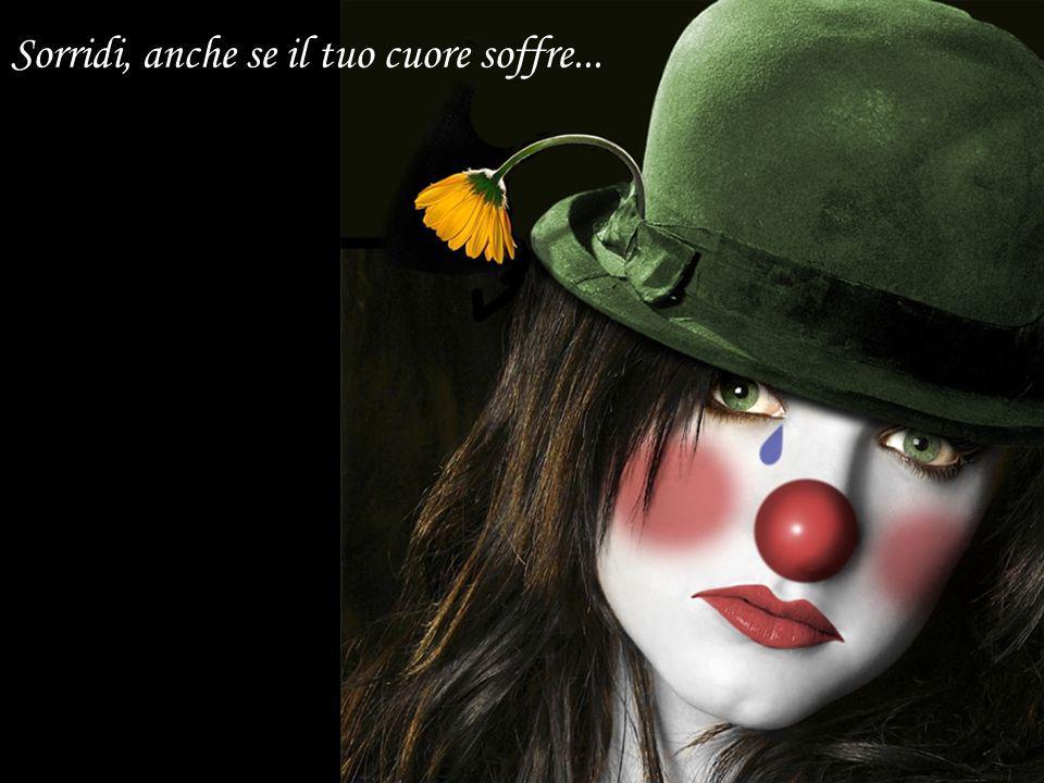 Sorridi, anche se il tuo cuore soffre...
