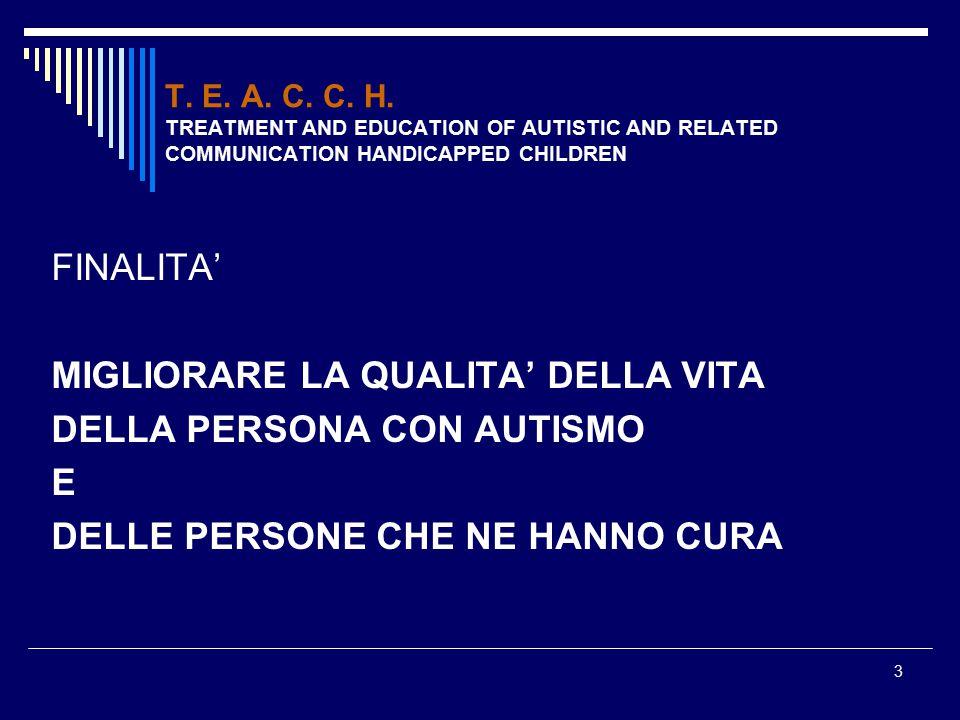 3 T. E. A. C. C. H. TREATMENT AND EDUCATION OF AUTISTIC AND RELATED COMMUNICATION HANDICAPPED CHILDREN FINALITA' MIGLIORARE LA QUALITA' DELLA VITA DEL
