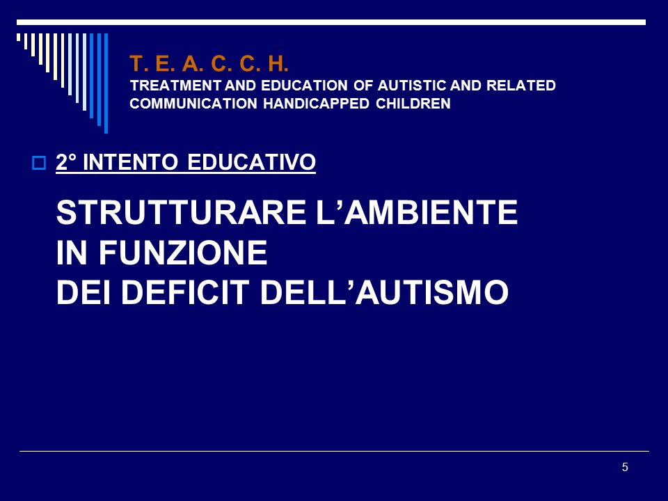 5 T. E. A. C. C. H. TREATMENT AND EDUCATION OF AUTISTIC AND RELATED COMMUNICATION HANDICAPPED CHILDREN  2° INTENTO EDUCATIVO STRUTTURARE L'AMBIENTE I