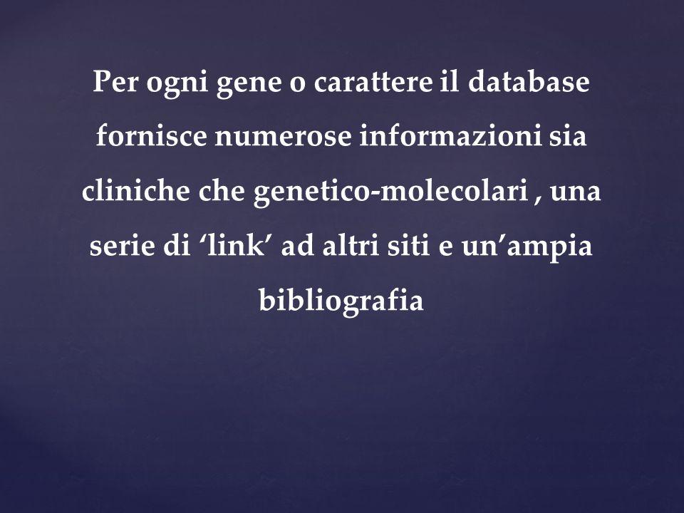 Per ogni gene o carattere il database fornisce numerose informazioni sia cliniche che genetico-molecolari, una serie di 'link' ad altri siti e un'ampi