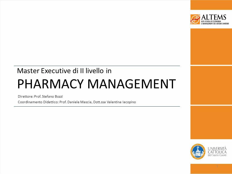 Master Executive di II livello in PHARMACY MANAGEMENT Direttore: Prof. Stefano Bozzi Coordinamento Didattico: Prof. Daniele Mascia, Dott.ssa Valentina