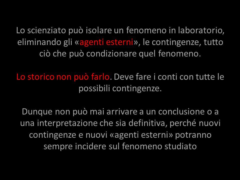 Lo scienziato può isolare un fenomeno in laboratorio, eliminando gli «agenti esterni», le contingenze, tutto ciò che può condizionare quel fenomeno. L
