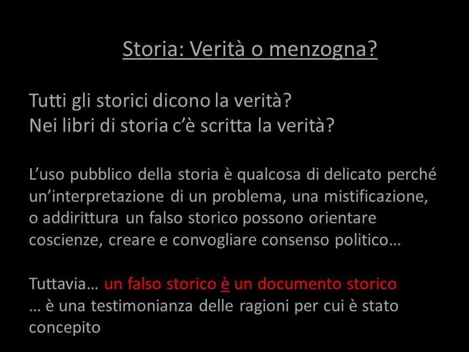 Storia: Verità o menzogna? Tutti gli storici dicono la verità? Nei libri di storia c'è scritta la verità? L'uso pubblico della storia è qualcosa di de