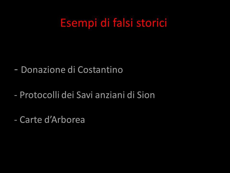 Esempi di falsi storici - Donazione di Costantino - Protocolli dei Savi anziani di Sion - Carte d'Arborea