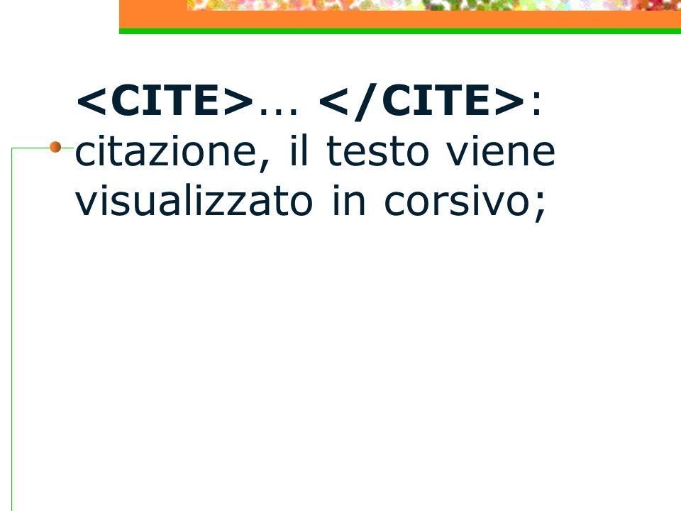 ... : citazione, il testo viene visualizzato in corsivo;
