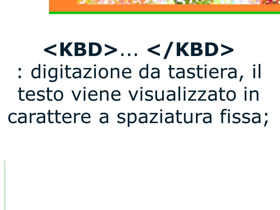 ... : digitazione da tastiera, il testo viene visualizzato in carattere a spaziatura fissa;