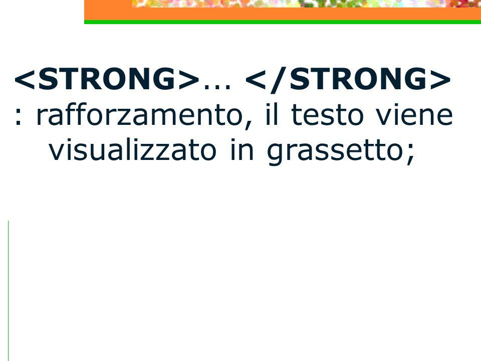 ... : rafforzamento, il testo viene visualizzato in grassetto;