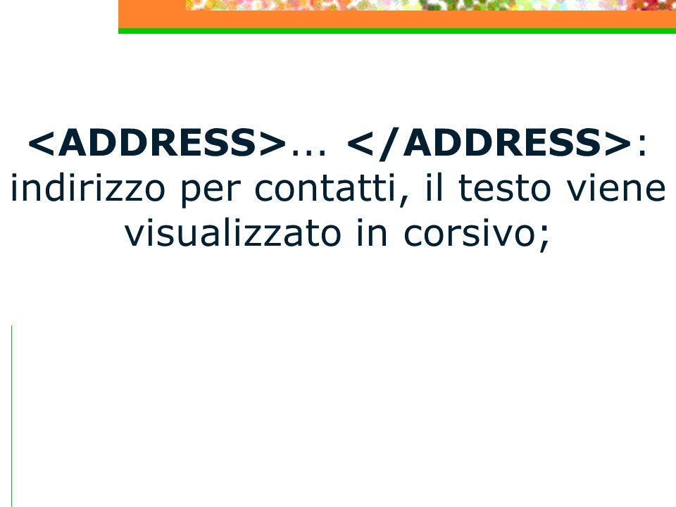 ... : indirizzo per contatti, il testo viene visualizzato in corsivo;