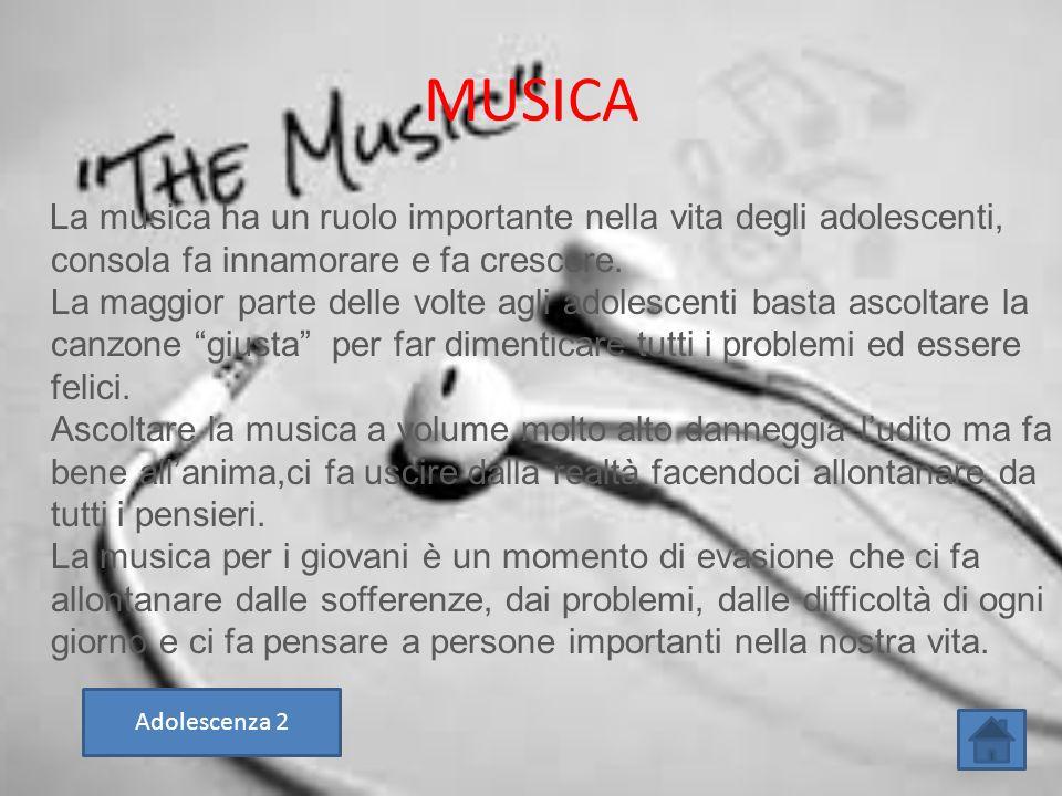 MUSICA La musica ha un ruolo importante nella vita degli adolescenti, consola fa innamorare e fa crescere. La maggior parte delle volte agli adolescen