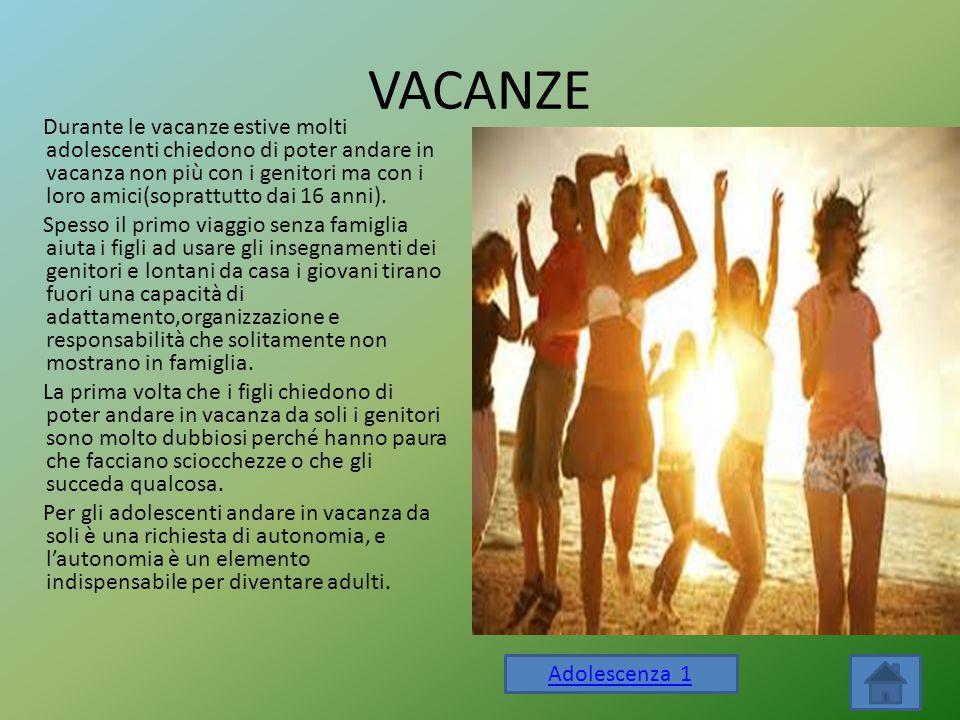 VACANZE Durante le vacanze estive molti adolescenti chiedono di poter andare in vacanza non più con i genitori ma con i loro amici(soprattutto dai 16