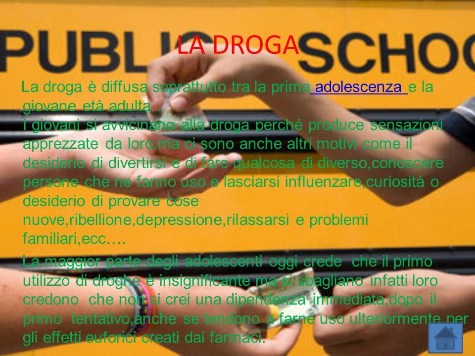 LA DROGA La droga è diffusa soprattutto tra la prima adolescenza e la giovane età adulta. I giovani si avvicinano alla droga perché produce sensazioni