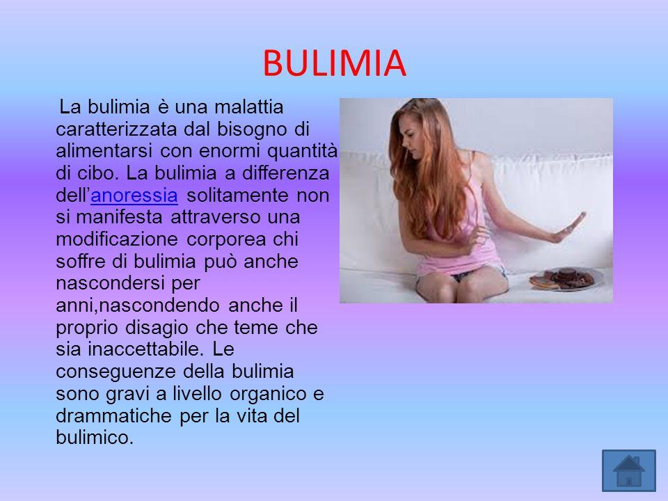 BULIMIA La bulimia è una malattia caratterizzata dal bisogno di alimentarsi con enormi quantità di cibo. La bulimia a differenza dell'anoressia solita