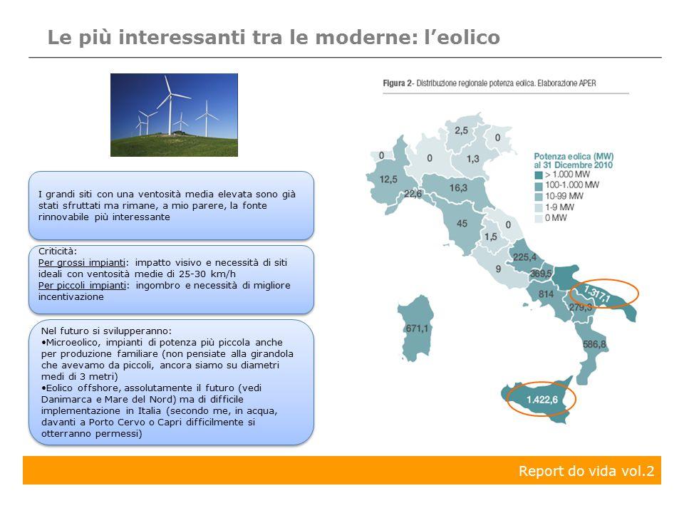 Le più interessanti tra le moderne: l'eolico I grandi siti con una ventosità media elevata sono già stati sfruttati ma rimane, a mio parere, la fonte