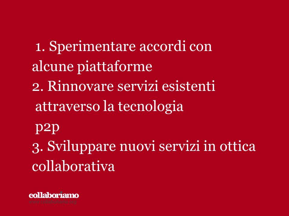 1.Sperimentare accordi con alcune piattaforme 2.