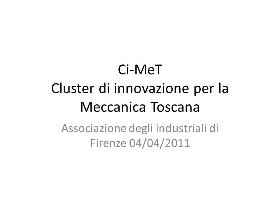 Ci-MeT Cluster di innovazione per la Meccanica Toscana Associazione degli industriali di Firenze 04/04/2011