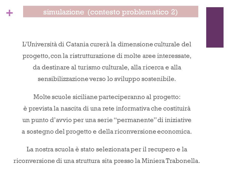 + L'Università di Catania curerà la dimensione culturale del progetto, con la ristrutturazione di molte aree interessate, da destinare al turismo cult