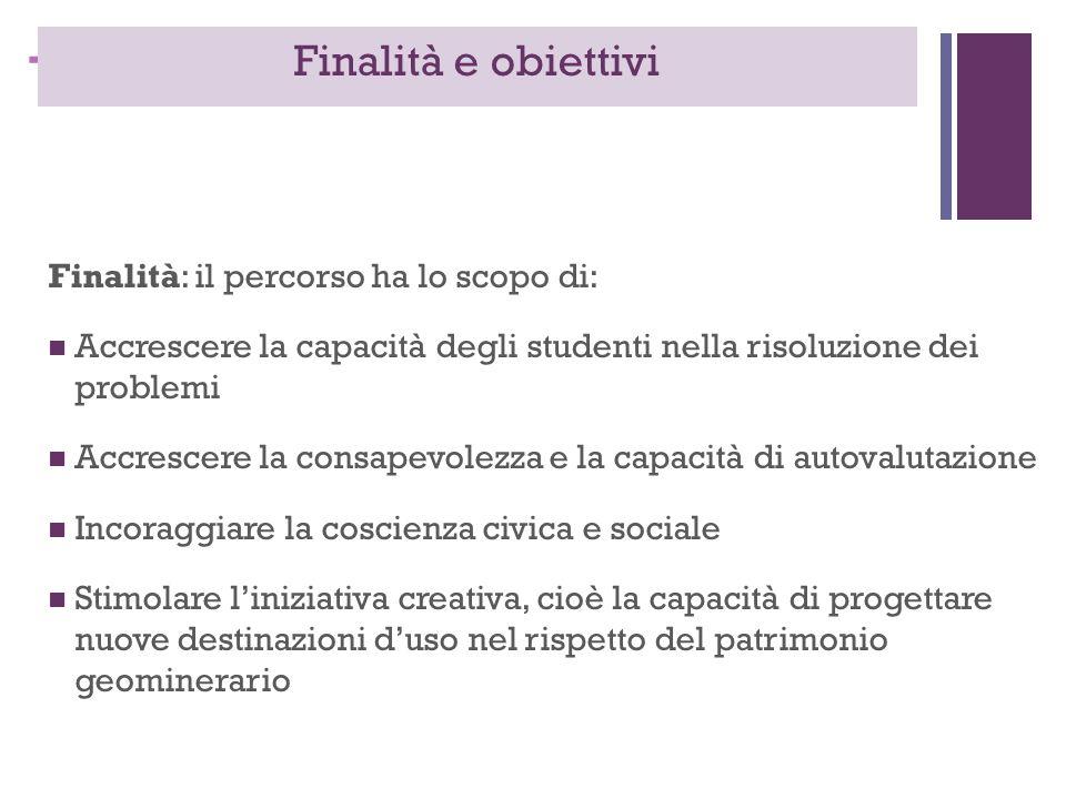 + Finalità e obiettivi Finalità: il percorso ha lo scopo di: Accrescere la capacità degli studenti nella risoluzione dei problemi Accrescere la consap