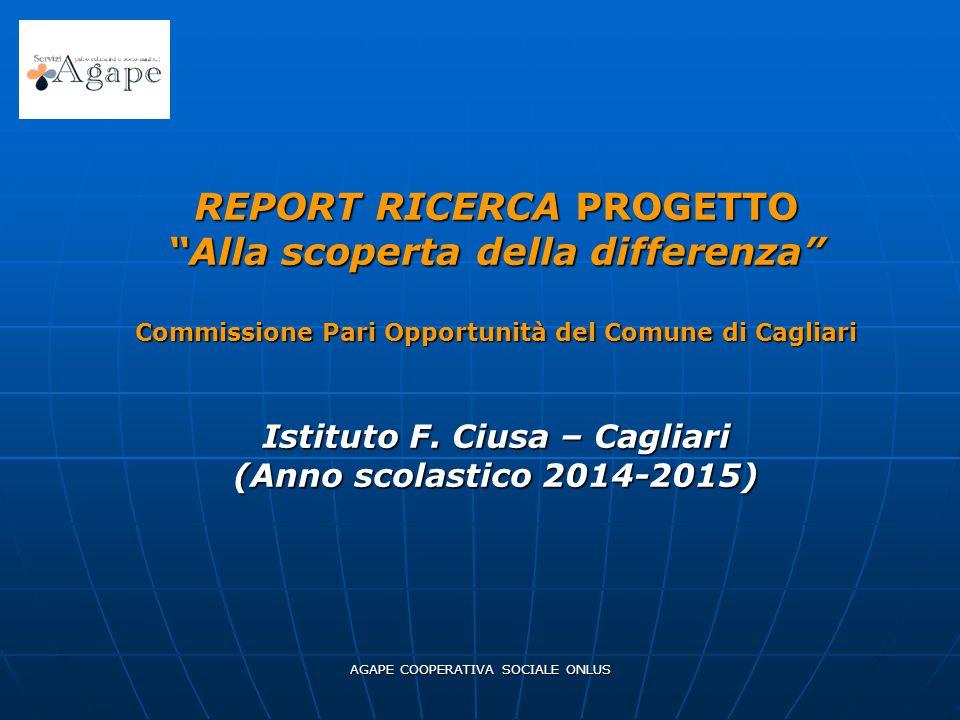 """REPORT RICERCA PROGETTO """"Alla scoperta della differenza"""" Commissione Pari Opportunità del Comune di Cagliari Istituto F. Ciusa – Cagliari (Anno scolas"""