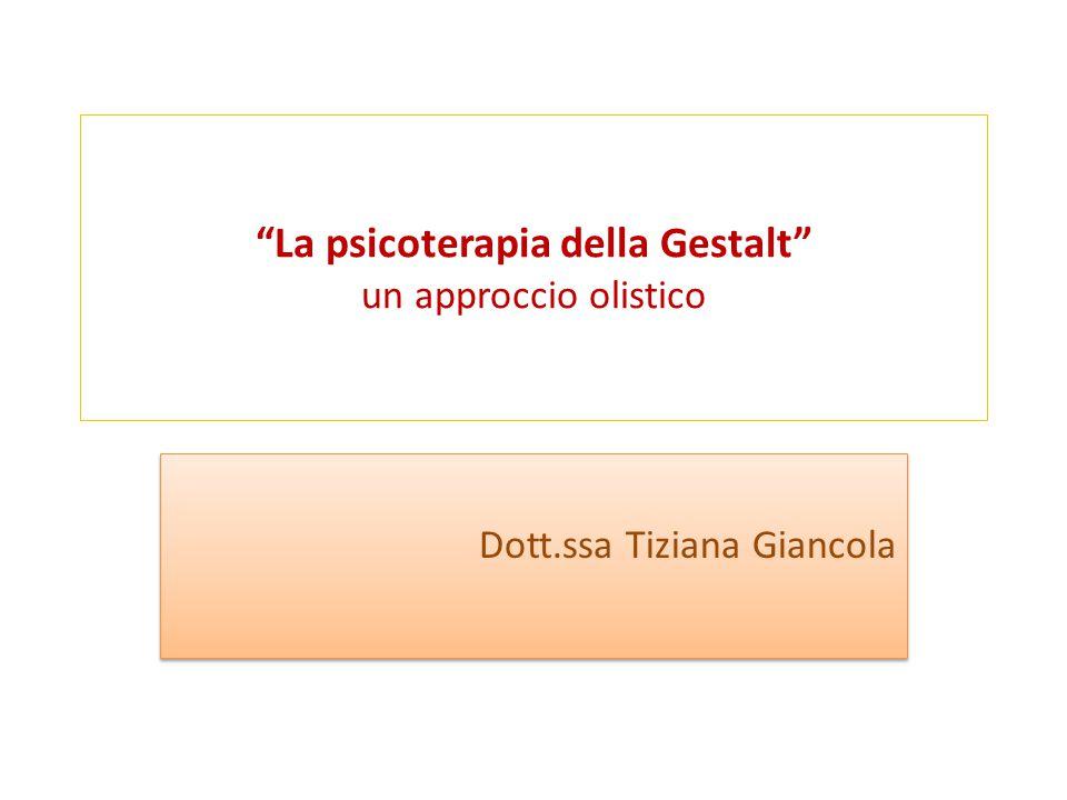 """""""La psicoterapia della Gestalt"""" un approccio olistico Dott.ssa Tiziana Giancola"""