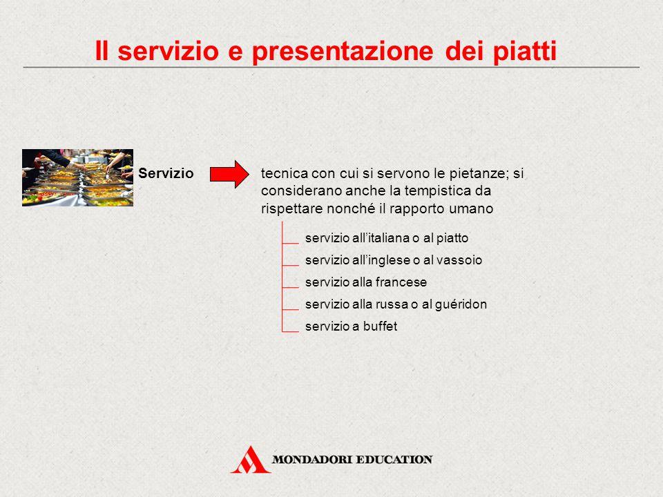 Servizio Il servizio e presentazione dei piatti tecnica con cui si servono le pietanze; si considerano anche la tempistica da rispettare nonché il rap
