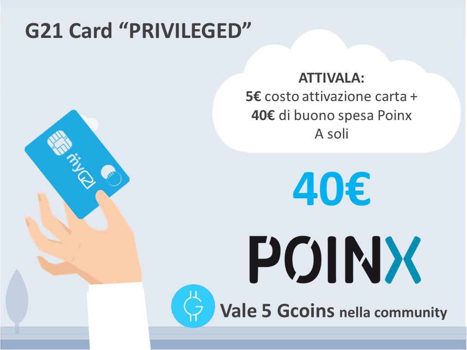 """G21 Card """"PRIVILEGED"""" Vale 5 Gcoins nella community ATTIVALA: 5€ costo attivazione carta + 40€ di buono spesa Poinx A soli 40€"""