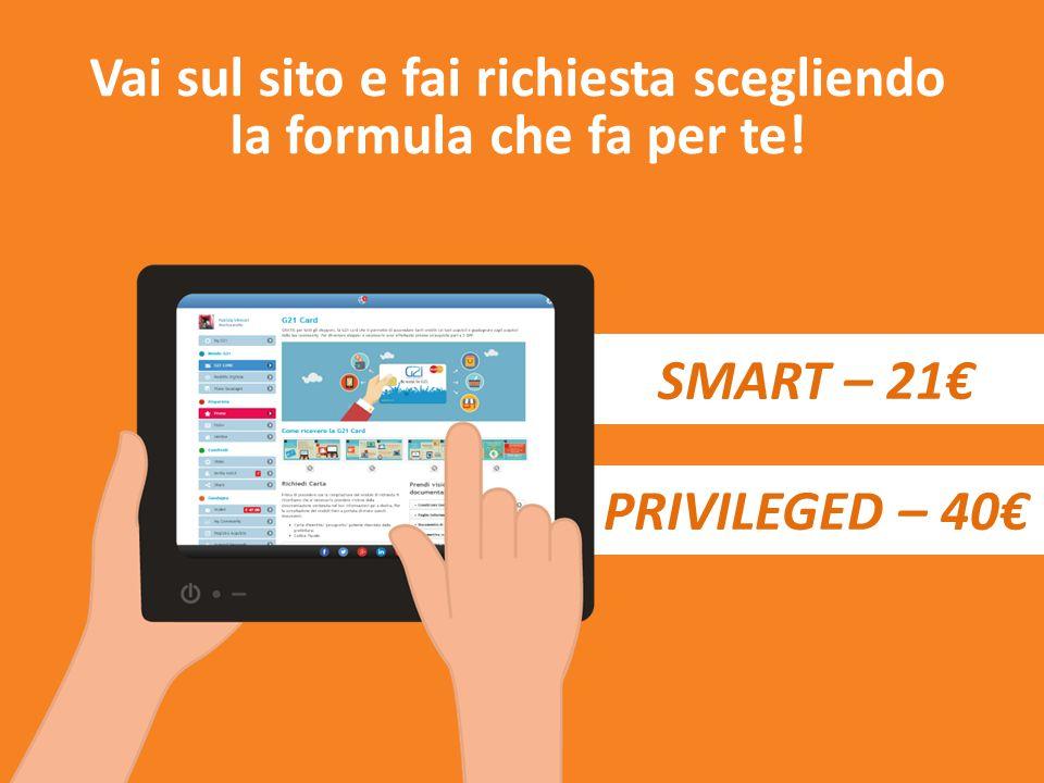 PRIVILEGED – 40€ Vai sul sito e fai richiesta scegliendo la formula che fa per te! SMART – 21€