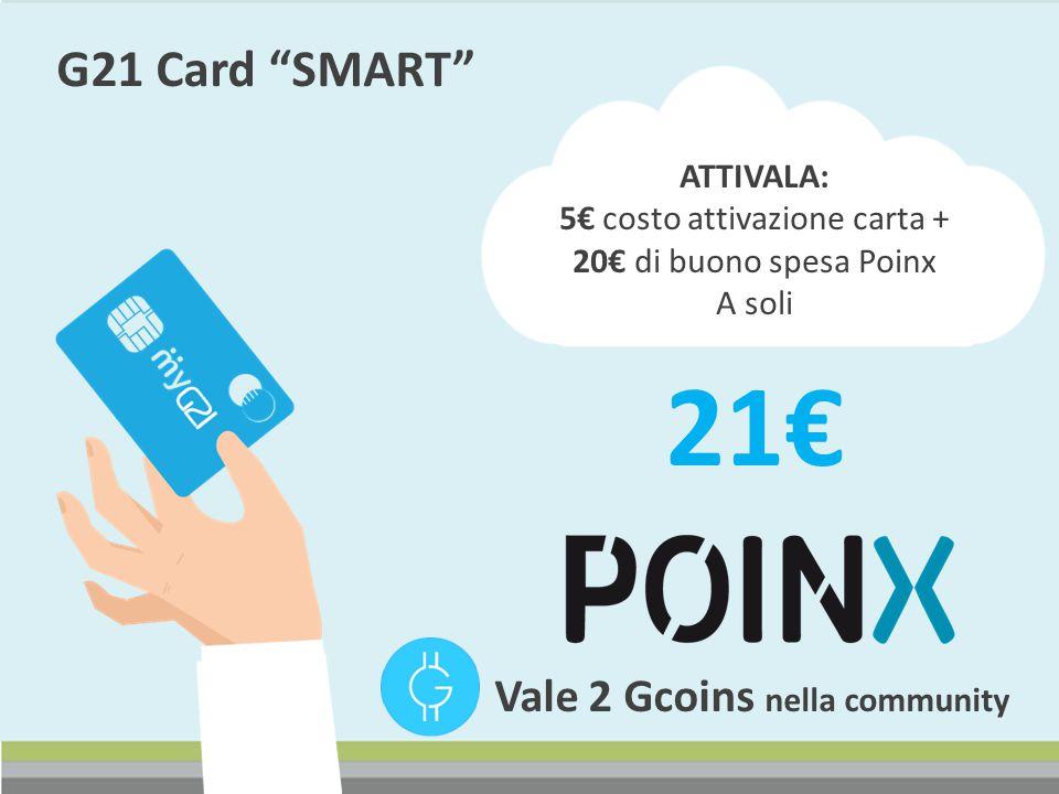 """G21 Card """"SMART"""" Vale 2 Gcoins nella community ATTIVALA: 5€ costo attivazione carta + 20€ di buono spesa Poinx A soli 21€"""