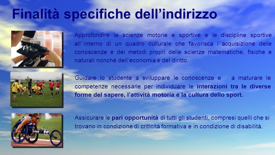 Approfondire le scienze motorie e sportive e le discipline sportive all'interno di un quadro culturale che favorisca l'acquisizione delle conoscenze e