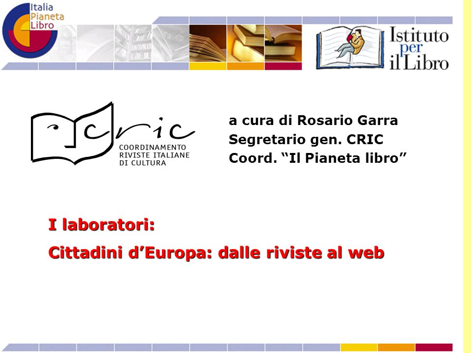 """I laboratori: Cittadini d'Europa: dalle riviste al web a cura di Rosario Garra Segretario gen. CRIC Coord. """"Il Pianeta libro"""""""