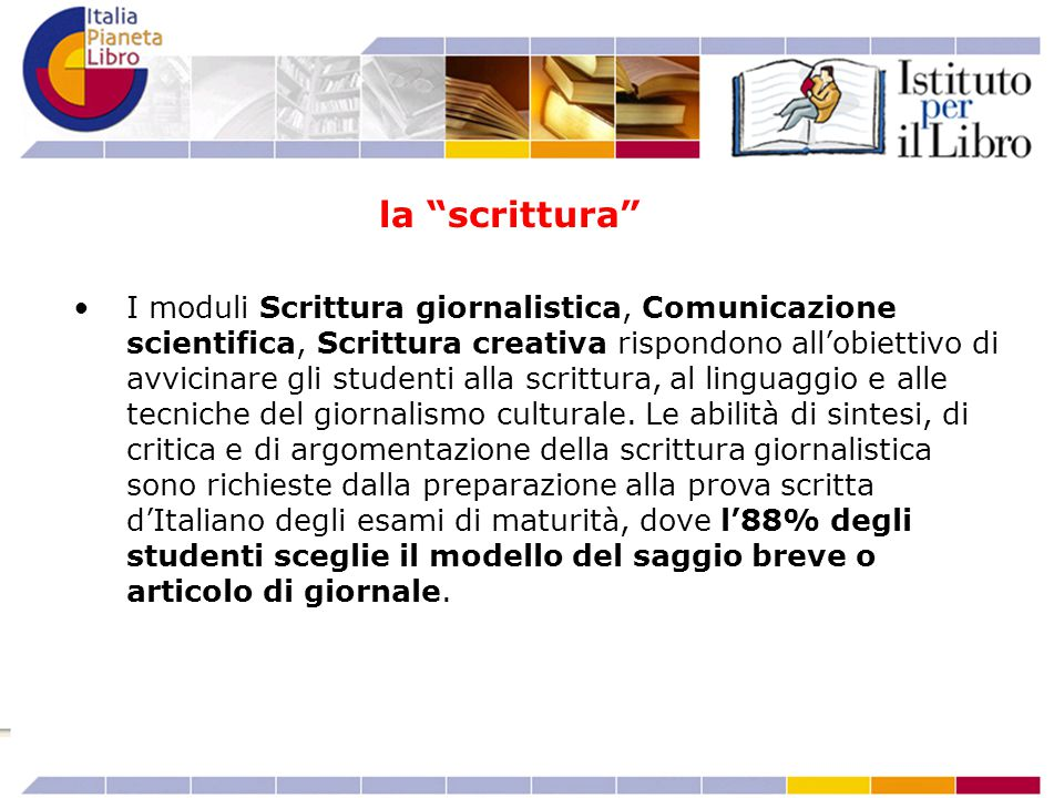 I moduli Scrittura giornalistica, Comunicazione scientifica, Scrittura creativa rispondono all'obiettivo di avvicinare gli studenti alla scrittura, al linguaggio e alle tecniche del giornalismo culturale.