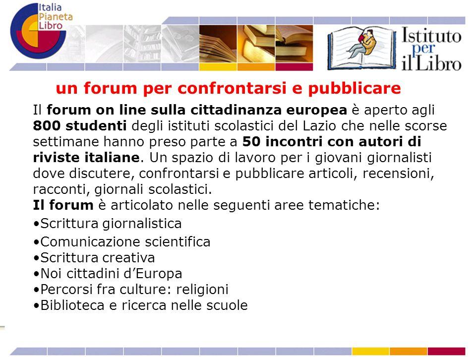 Il forum on line sulla cittadinanza europea è aperto agli 800 studenti degli istituti scolastici del Lazio che nelle scorse settimane hanno preso parte a 50 incontri con autori di riviste italiane.
