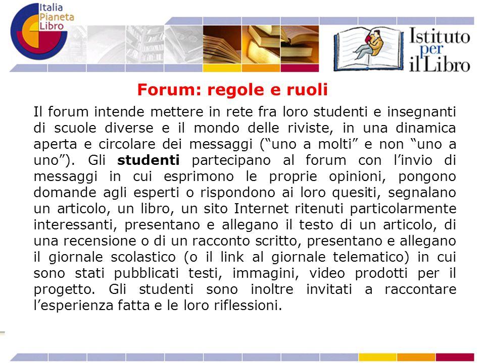 Il forum intende mettere in rete fra loro studenti e insegnanti di scuole diverse e il mondo delle riviste, in una dinamica aperta e circolare dei messaggi ( uno a molti e non uno a uno ).