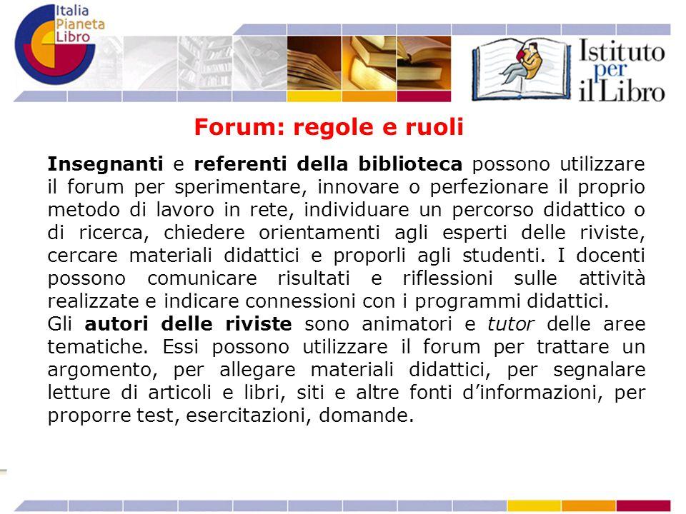Insegnanti e referenti della biblioteca possono utilizzare il forum per sperimentare, innovare o perfezionare il proprio metodo di lavoro in rete, ind