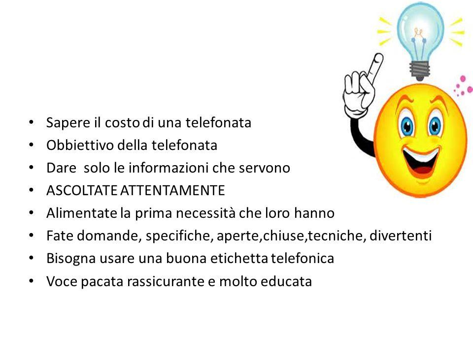 coCOSCSUCCESSO NEL FISSARE LE DE Sapere il costo di una telefonata Obbiettivo della telefonata Dare solo le informazioni che servono ASCOLTATE ATTENTA