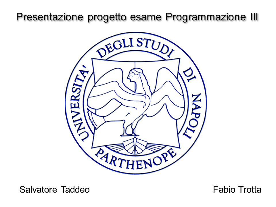 Presentazione progetto esame Programmazione III Salvatore Taddeo Fabio Trotta