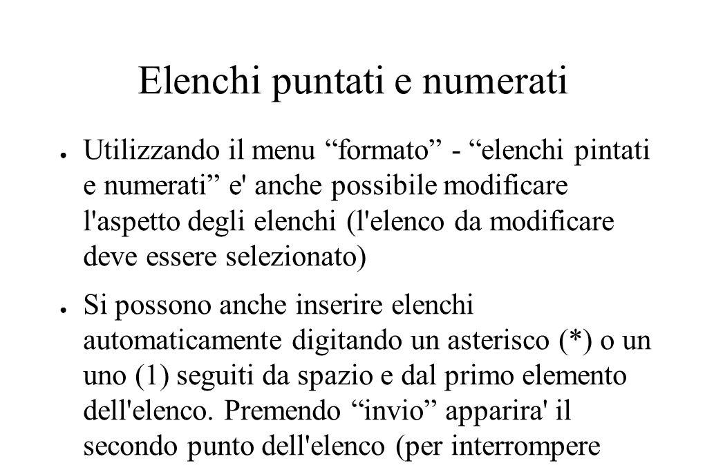 """Elenchi puntati e numerati ● Utilizzando il menu """"formato"""" - """"elenchi pintati e numerati"""" e' anche possibile modificare l'aspetto degli elenchi (l'ele"""