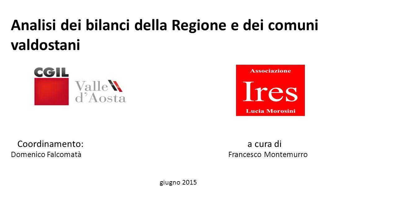Analisi dei bilanci della Regione e dei comuni valdostani Coordinamento: a cura di Domenico Falcomatà Francesco Montemurro giugno 2015