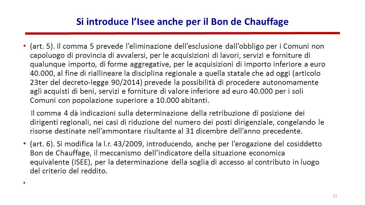 Si introduce l'Isee anche per il Bon de Chauffage (art. 5). Il comma 5 prevede l'eliminazione dell'esclusione dall'obbligo per i Comuni non capoluogo