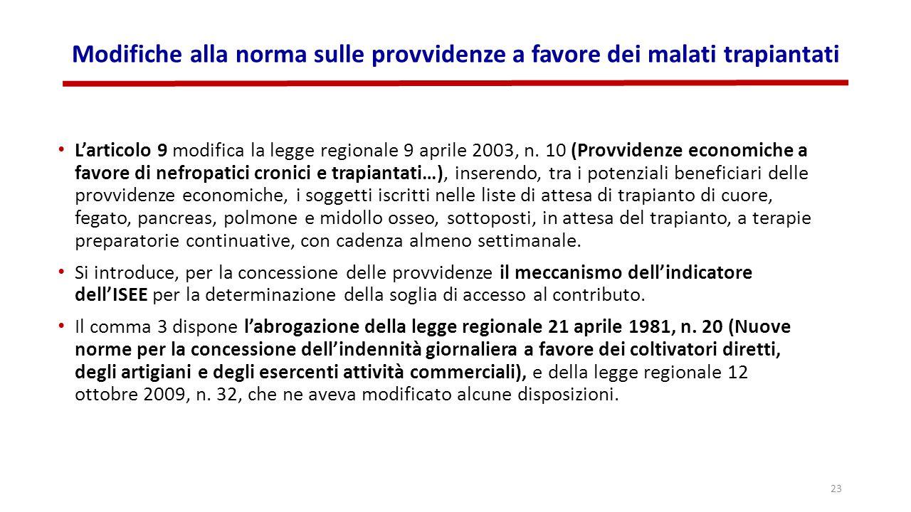 Modifiche alla norma sulle provvidenze a favore dei malati trapiantati L'articolo 9 modifica la legge regionale 9 aprile 2003, n. 10 (Provvidenze econ