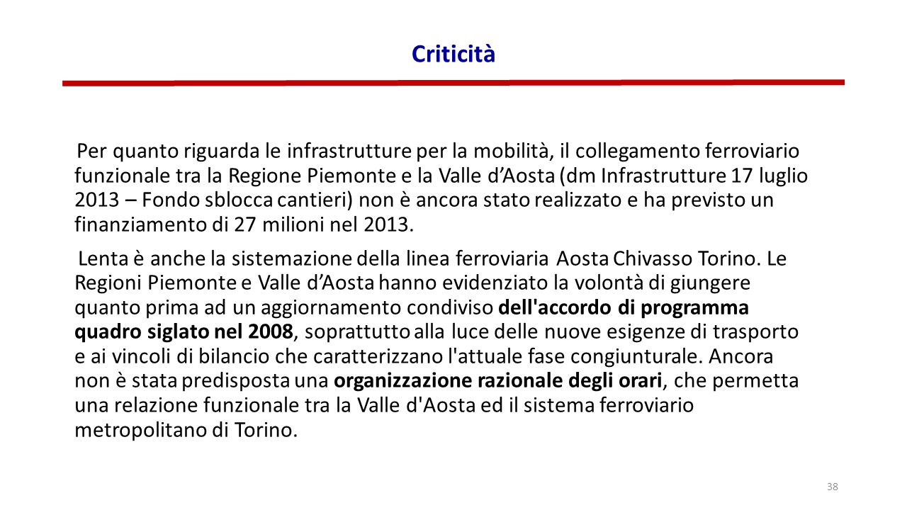Criticità Per quanto riguarda le infrastrutture per la mobilità, il collegamento ferroviario funzionale tra la Regione Piemonte e la Valle d'Aosta (dm Infrastrutture 17 luglio 2013 – Fondo sblocca cantieri) non è ancora stato realizzato e ha previsto un finanziamento di 27 milioni nel 2013.